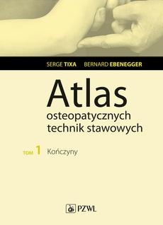 Atlas osteopatycznych technik stawowych. Tom 1. Kończyny