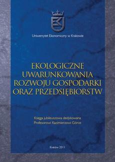 Ekologiczne uwarunkowania rozwoju gospodarki oraz przedsiębiorstw. Księga jubileuszowa dedykowana Profesorowi Kazimierzowi Górce