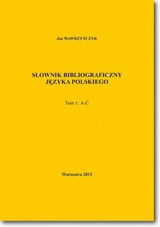 Słownik bibliograficzny języka polskiego Tom 1 (A-Ć)
