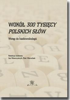 Wokół 300 tysięcy polskich słów. Wstęp do hasłownikologii