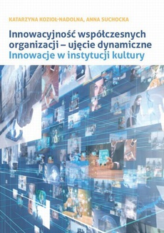Innowacyjność współczesnych organizacji – ujęcie dynamiczne. Innowacje w instytucji kultury