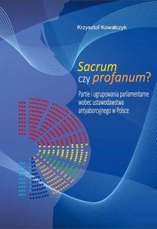Sacrum czy profanum? Partie i ugrupowania parlamentarne wobec ustawodawstwa antyaborcyjnego w Polsce