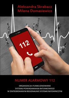 Numer alarmowy 112. Organizacja i funkcjonowanie systemu powiadamiania ratunkowego w zintegrowanym regionalnie systemie ratowniczym