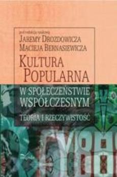 Kultura popularna w społeczeństwie współczesnym. Teoria i rzeczywistość