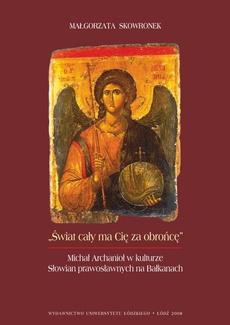 Świat cały ma Cię za obrońcę. Michał Archanioł w kulturze Słowian prawosławnych na Bałkanach