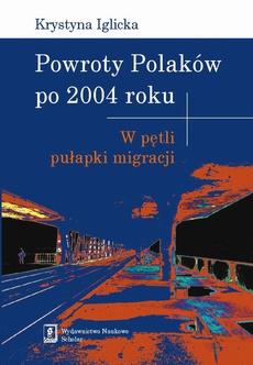 Powroty Polaków po 2004 roku. W pętli pułapki migracji