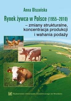 Rynek żywca w Polsce (1955-2010) - zmiany strukturalne,koncentracja produkcji i wahania podaży