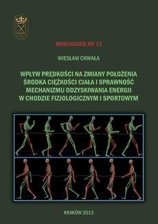 Wpływ prędkości na zmiany położenia środka ciężkości ciała i sprawność mechanizmu odzyskiwania energii w chodzie fizjologicznym i sportowym