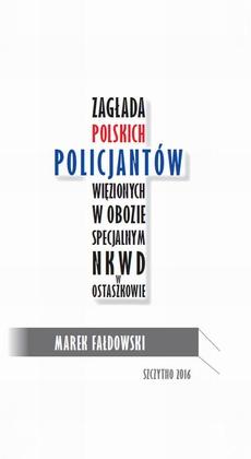 Zagłada polskich policjantów więzionych w obozie specjalnym NKWD w Ostaszkowie (wrzesień 1939 - maj 1940)