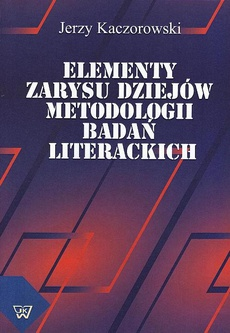 Elementy zarysu dziejów metodologii badań literackich