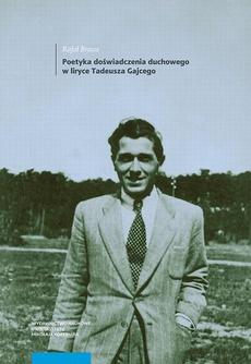 Poetyka doświadczenia duchowego w liryce Tadeusza Gajcego