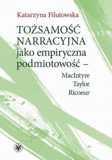 Tożsamość narracyjna jako empiryczna podmiotowość - MacIntyre, Taylor, Ricoeur