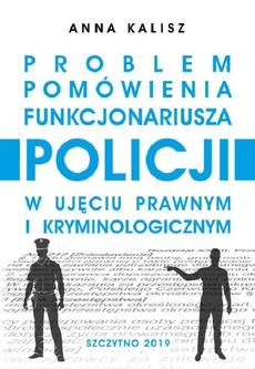 Problem pomówienia funkcjonariusza Policji w ujęciu prawnym i kryminologicznym