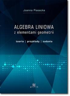 Algebra liniowa z elementami geometrii. Teoria, przykłady, zadania