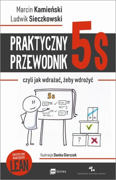 Praktyczny przewodnik 5S, czyli jak wdrażać, żeby wdrożyć