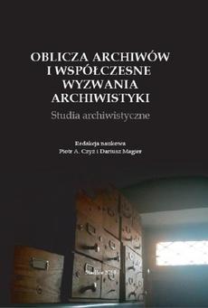 Oblicza archiwów i współczesne wyzwania archiwistyki. Studia archiwistyczne