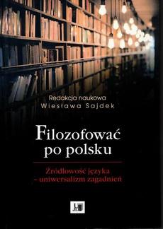 Filozofować po polsku. Źródłowość języka - uniwersalizm zagadnień