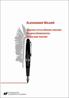 """O języku i stylu """"Ogniem i mieczem"""" Henryka Sienkiewicza. Studia nad tekstem"""