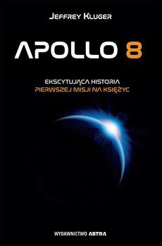 Apollo 8. Ekscytująca historia pierwszej misji na Księżyc