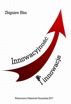 Innowacyjność i innowacje. Podstawy, uwarunkowania i rozwijanie