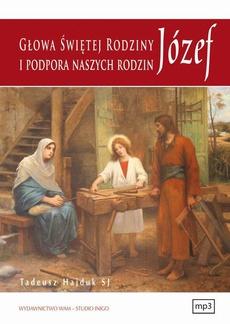 Józef głowa Świętej Rodziny i podpora naszych rodzin