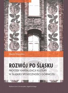 Rozwój po śląsku. Procesy kapitalizacji kultury w śląskiej społeczności górniczej