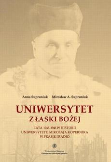 Uniwersytet z łaski Bożej. Lata 1945-1946 w historii Uniwersytetu Mikołaja Kopernika w prasie i radio