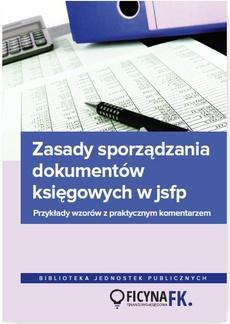 Zasady sporządzania dokumentów księgowych w JSFP Przykłady wzorów z praktycznym komentarzem