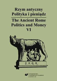 Rzym antyczny. Polityka i pieniądz / The Ancient Rome. Politics and Money. T. 6 - 03 U północnych wrót Bramy Morawskiej. Stan badań nad znaleziskami monet rzymskich...