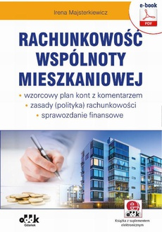 Rachunkowość wspólnoty mieszkaniowej – wzorcowy plan kont z komentarzem – zasady (polityka) rachunkowości – sprawozdanie finansowe (e-book z suplementem elektronicznym)
