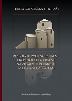 Zespoły rezydencjonalne i kościoły centralne na ziemiach polskich do połowy XII wieku