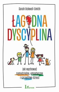 Łagodna dyscyplina. Jak wychować samodzielne, empatyczne i szczęśliwe dzieci