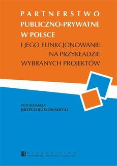 Partnerstwo publiczno-prywatne w Polsce i jego funkcjonowanie na przykładzie wybranych projektów