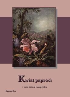Kwiat paproci i inne baśnie europejskie