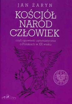 Kościół naród człowiek czyli opowieść optymistyczna o Polakach w XX wieku