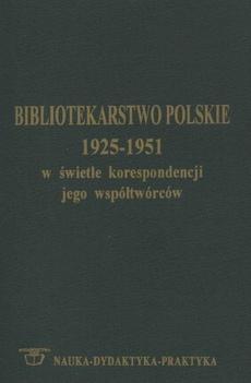 Bibliotekarstwo polskie 1925-1951 w świetle korespondencji jego współtwórców