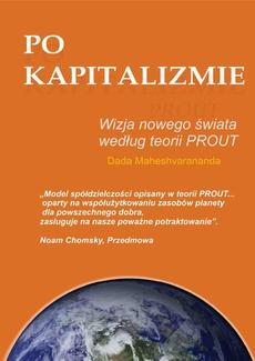 Po kapitalizmie. Wizja nowego świata według teorii PROUT