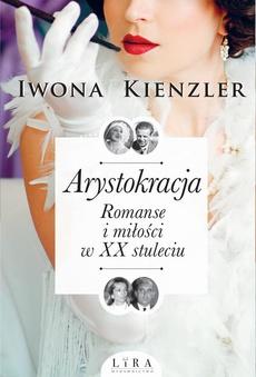 Arystokracja. Romanse i miłości w XX stuleciumanse i miłości w XX stuleciu