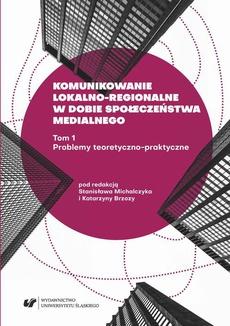 Komunikowanie lokalno-regionalne w dobie społeczeństwa medialnego. T. 1: Problemy teoretyczno-praktyczne - 01 Społeczności lokalne i regionalne jako zadania informacyjno‑publicystyczne