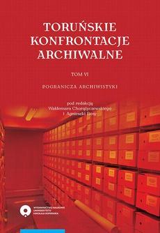Toruńskie konfrontacje archiwalne, t. 6: Pogranicza archiwistyki