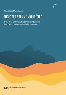 Corps de la femme maghrébine. Étude de la corporéité et de la sexualité féminines dans l'oeuvre romanesque de Leïla Marouane