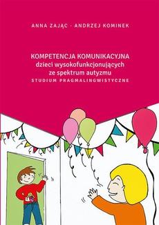Kompetencja komunikacyjna dzieci wysokofunkcjonujących ze spektrum autyzmu. Studium pragmalingwistyczne