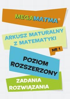 Matematyka-Arkusz maturalny. MegaMatma nr 1. Poziom rozszerzony. Zadania z rozwiązaniami.
