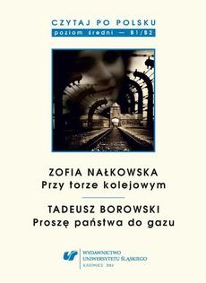 """Czytaj po polsku. T. 8: Zofia Nałkowska: """"Przy torze kolejowym"""", Tadeusz Borowski: """"Proszę państwa do gazu"""""""
