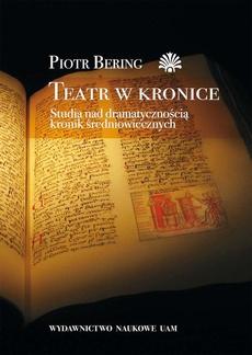 Teatr w kronice. Studia nad dramatycznością kronik średniowiecznych