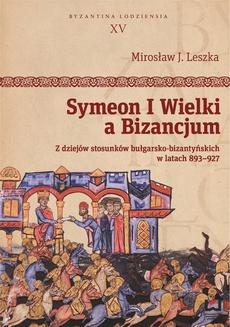 Symeon I Wielki a Bizancjum. Z dziejów stosunków bułgarsko-bizantyńskich w latach 893–927