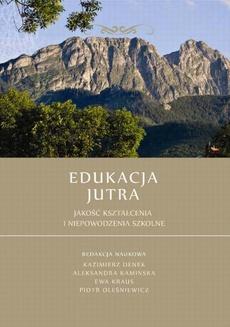 Edukacja Jutra. Jakość kształcenia i niepowodzenia szkolne - Jolanta Lenart, Zbigniew Lenart: Modelowe środowisko szkolne. Idea czy rzeczywistość