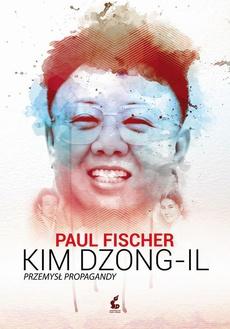 Kim Dzong-Il. Przemysł propagandy