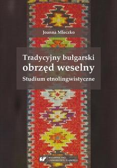 Tradycyjny bułgarski obrzęd weselny. Studium etnolingwistyczne