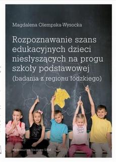 Rozpoznawanie szans edukacyjnych dzieci niesłyszących na progu szkoły podstawowej (badania z regionu łódzkiego)